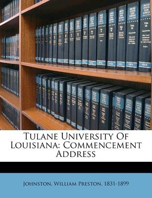 Tulane University of Louisiana - Commencement Address (Paperback): William Preston Johnston