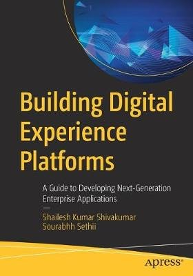 Building Digital Experience Platforms - A Guide to Developing Next-Generation Enterprise Applications (Paperback, 1st ed.):...
