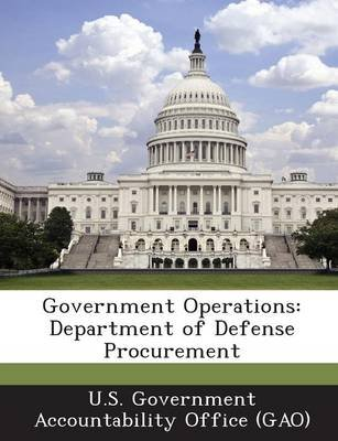 Government Operations - Department of Defense Procurement (Paperback): U S Government Accountability Office (G, U.S. Government...