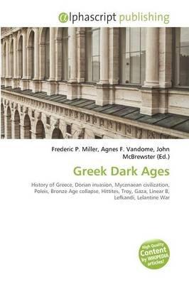 Greek Dark Ages (Paperback): Frederic P. Miller, Agnes F. Vandome, John McBrewster