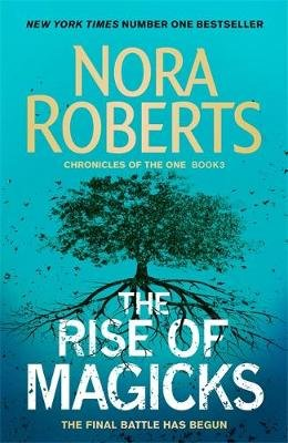 The Rise Of Magicks - Chronicles Of The One: Book 3 (Paperback): Nora Roberts