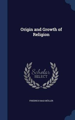 Origin and Growth of Religion (Hardcover): Friedrich Max Muller