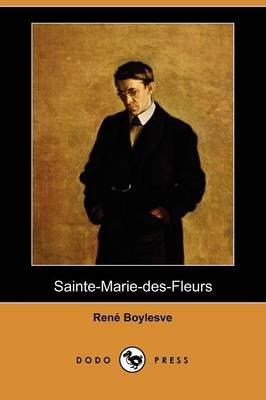 Sainte-Marie-Des-Fleurs (Dodo Press) (English, French, Paperback): Rene Boylesve