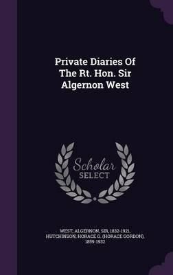 Private Diaries of the Rt. Hon. Sir Algernon West (Hardcover): Algernon Sir West, Horace G (Horace Gordon) 1 Hutchinson