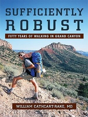 Sufficiently Robust - Fifty Years of Walking in Grand Canyon (Electronic book text): William Cathcart-Rake MD