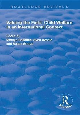 Valuing the Field: Child Welfare in an International Context - Child Welfare in an International Context (Electronic book...
