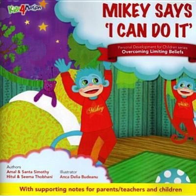 Mikey Says I Can Do it - Theme - Overcoming Limiting Beliefs (Paperback, 2nd Revised edition): Santa Simothy, Hitul Thobhani,...