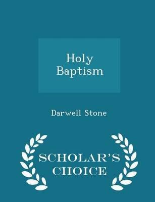 Holy Baptism - Scholar's Choice Edition (Paperback): Darwell Stone