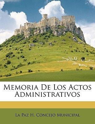 Memoria de Los Actos Administrativos (English, Spanish, Paperback): La Paz H. Concejo Municipal