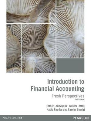 Introduction To Financial Accounting - Fresh Perspectives (Paperback, 2nd ed): Willem Lotter, Nadia Rhodes, Cassim Seedat, Toy...