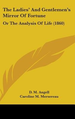 The Ladies' and Gentlemen's Mirror of Fortune - Or the Analysis of Life (1860) (Hardcover): D M Angell, Caroline M...