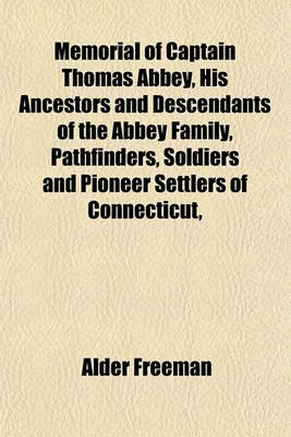 Memorial of Captain Thomas Abbey, His Ancestors and Descendants of the Abbey Family, Pathfinders, Soldiers and Pioneer Settlers...