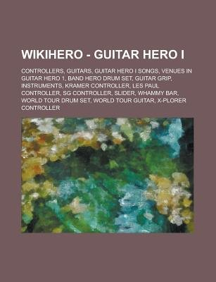 Wikihero - Guitar Hero I - Controllers, Guitars, Guitar Hero I Songs, Venues in Guitar Hero 1, Band Hero Drum Set, Guitar Grip,...
