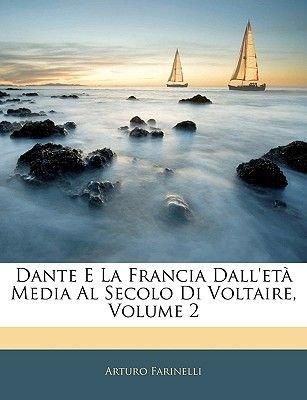 Dante E La Francia Dall'eta Media Al Secolo Di Voltaire, Volume 2 (English, Italian, Paperback): Arturo Farinelli