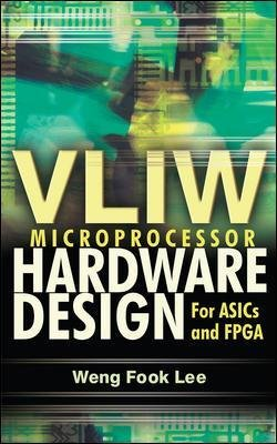 VLIW Microprocessor Hardware Design - On ASIC and FPGA (Hardcover, Ed): Lee Weng Fook