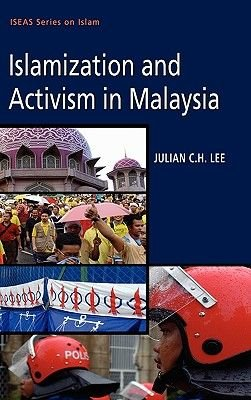Islamization and Activism in Malaysia (Hardcover): Julian C H Lee