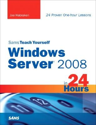 Sams Teach Yourself Windows Server 2008 in 24 Hours (Paperback): Joe Habraken