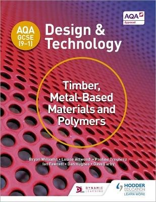 AQA GCSE (9-1) Design and Technology: Timber, Metal-Based Materials and Polymers (Paperback): Bryan Williams, Louise Attwood,...