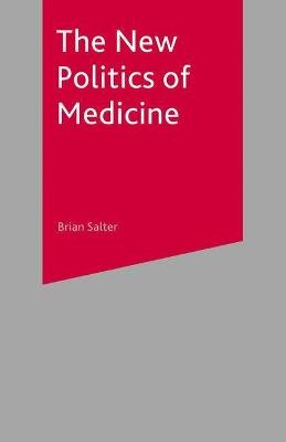 The New Politics of Medicine (Paperback): Brian Salter