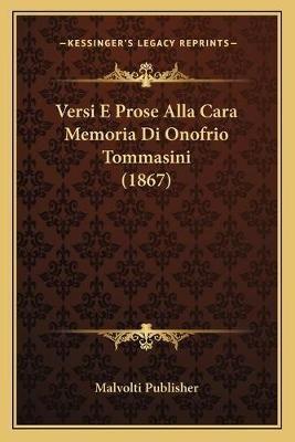 Versi E Prose Alla Cara Memoria Di Onofrio Tommasini (1867) (Italian, Paperback): Malvolti Publisher