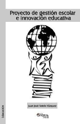 Proyecto de Gestion Escolar E Innovacion Educativa (Spanish, Paperback): Juan Jose Sotelo Vazquez
