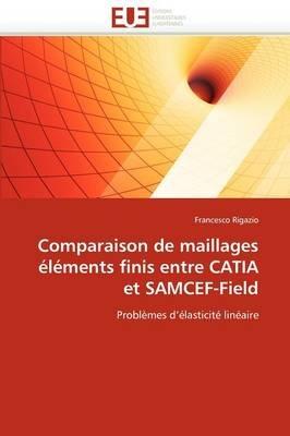 Comparaison de Maillages Elements Finis Entre Catia Et Samcef-Field (French, Paperback): Rigazio-F