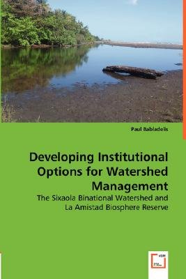 Developing Institutional Options for Watershed Management - The Sixaola Binational Watershed and (Paperback): Paul Babladelis