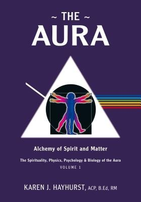 The Aura - Alchemy of Spirit and Matter (Electronic book text): Karen J. Hayhurst