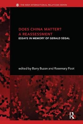 Does China Matter? - A Reassessment: Essays in Memory of Gerald Segal (Paperback, New Ed): Barry Buzan, Rosemary Foot