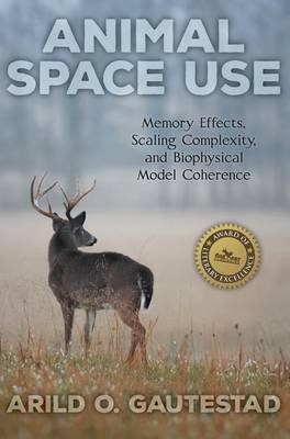 Animal Space Use - Memory Effects, Scaling Complexity, and Biophysical Model Coherence (Hardcover): Arild O Gautestad