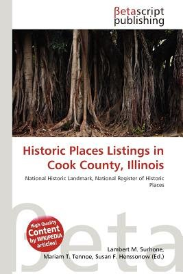 Historic Places Listings in Cook County, Illinois (Paperback): Lambert M. Surhone, Mariam T. Tennoe, Susan F. Henssonow