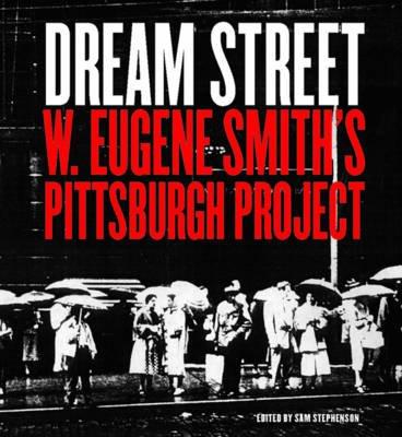Dream Street - W. Eugene Smith's Pittsburgh Project (Paperback, New Ed): Sam Stephenson
