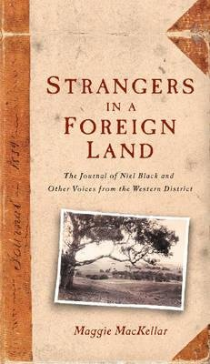 Strangers in a Foreign Land - The Journal of Neil Black and Other Voices from the Western District (Paperback): Maggie MacKellar