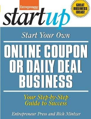 Start Your Own Online Coupon or Daily Deal Business - Your Step-By-Step Guide to Success (Paperback): Entrepreneur Magazine,...