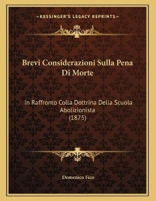 Brevi Considerazioni Sulla Pena Di Morte - In Raffronto Colla Dottrina Della Scuola Abolizionista (1875) (Italian, Paperback):...