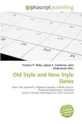 Old Style and New Style Dates (Paperback): Frederic P. Miller, Agnes F. Vandome, John McBrewster