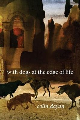 With Dogs at the Edge of Life (Hardcover): Colin Dayan