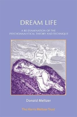 Dream Life - A Re-examination of the Psychoanalytical Theory and Technique (Paperback, Revised edition): Donald Meltzer