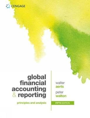 Global Financial Accounting and Reporting - Principles and Analysis (Paperback, 5th edition): Peter Walton, Walter Aerts