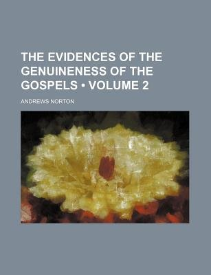 The Evidences of the Genuineness of the Gospels (Volume 2) (Paperback): Andrews Norton