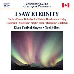 Various Artists - I Saw Eternity (CD): Noel Edison, Elora Festival Singers, Leslie De'Ath, Timothy Corlis, Leonard Enns,...