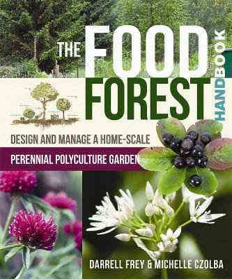 The Food Forest Handbook - Design and Manage a Home-Scale Perennial Polyculture Garden (Paperback): Michelle Czolba, Darrell...