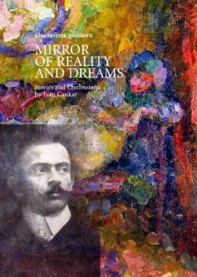 Mirror of Reality and Dreams - Stories and Confessions by Ivan Cankar (Hardcover, New edition): Irena Avsenik Nabergoj