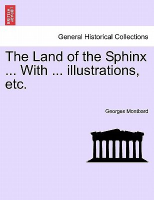 The Land of the Sphinx ... with ... Illustrations, Etc. (Paperback): Georges Montbard