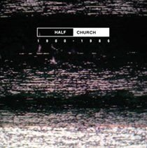Half Church 1980-1986 (CD): Half Church