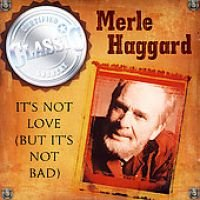 Merle Haggard - It's Not Love (But It's Not Bad): Certified Classic Country (CD): Merle Haggard