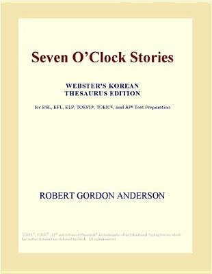 Seven Oclock Stories (Webster's Korean Thesaurus Edition) (Electronic book text): Inc. Icon Group International