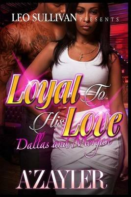 Loyal to His Love - Dallas and Morgan (Paperback): A'Zayler