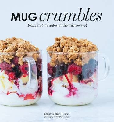 Mug Crumbles - Ready in 3 Minutes in the Microwave! (Hardcover): Christelle Huet-Gomez