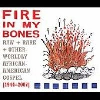 Fire in My Bones: Raw, Rare & Otherworldly African-American
